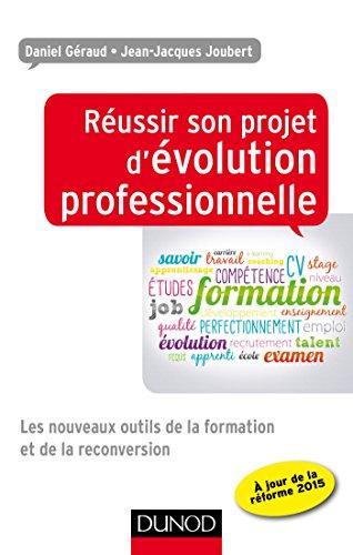 Réussir son projet d'évolution professionnelle - Les nouveaux outils de la formation: Les nouveaux outils de la formation et de la reconversion