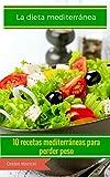La dieta mediterránea: 10 recetas mediterráneas para perder peso