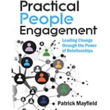 Practical People Engagement: Leading Change through the Power of Relationships (English Edition)