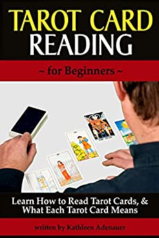 Tarot Card Reading (for Beginners): Learn How to Read Tarot Cards, and What Each Tarot Card Means by [Adenauer, Kathleen]