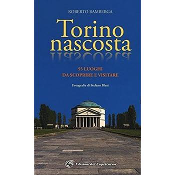 Torino Nascosta. 55 Luoghi Da Scoprire E Visitare: 1