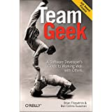 Team Geek: A Software Developer's Guide to Working Well with Others by Brian W. Fitzpatrick (21-Jul-2012) Paperback
