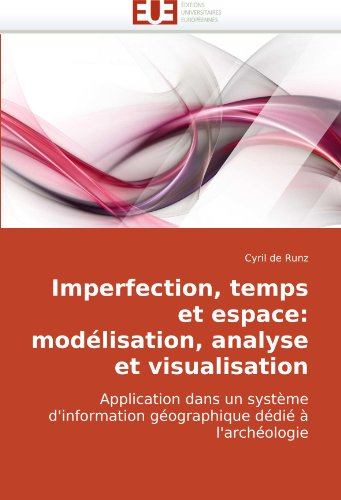 Imperfection, temps et espace: modélisation, analyse et visualisation: Application dans un système d'information géographique dédié à l'archéologie par Cyril de Runz