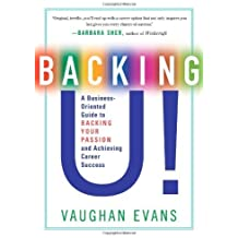 Backing U!: A Business-Oriented Guide to Backing Your Passion and Achieving Career Success by Vaughan Evans (2009-12-01)
