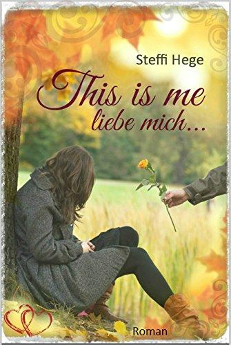 Buchseite und Rezensionen zu 'This is me: liebe mich (Young Adult Romance 1)' von Steffi Hege