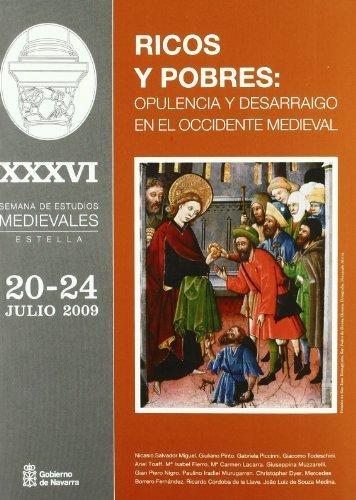 Ricos y pobres: opulencia y desarraigo en el Occidente medieval: Actas de la XXXVI Semana de Estudios Medievales. Estella, 20 a 24 de julio de 2009