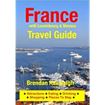 France Travel Guide (with Luxembourg & Monaco) - Attractions, Eating, Drinking, Shopping & Places To Stay (English Edition)