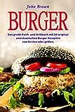Burger: Das große Koch- und Grillbuch mit 30 original amerikanischen Burger-Rezepten zum braten oder grillen. (mit Fleisch, Fisch, Geflügel, Vegan und Vegetarisch, inklusive Beilagen und Salate)