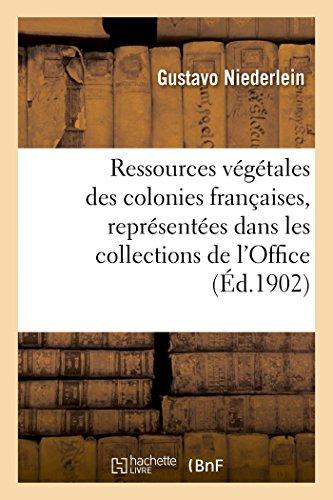 Ressources végétales des colonies françaises, représentées dans les collections de l'Office: colonial du Ministère des Colonies rétablies, classées et remaniées par Gustavo Niederlein,