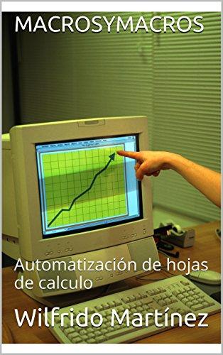 MACROSYMACROS: Automatización de hojas de calculo por Wilfrido Martínez