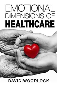 Emotional Dimensions of Healthcare (English Edition) par [Woodlock, David]