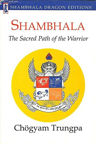 Shambhala: Sacred Path of the Warrior: The Sacred Path of the Warrior