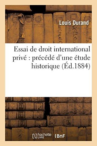 Essai de droit international privé : précédé d'une étude historique sur la condition des étrangers: en France, et suivi du texte de tous les traités intéressant les étrangers