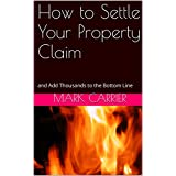 How to Settle Your Property Claim: and Add Thousands to the Bottom Line (English Edition)