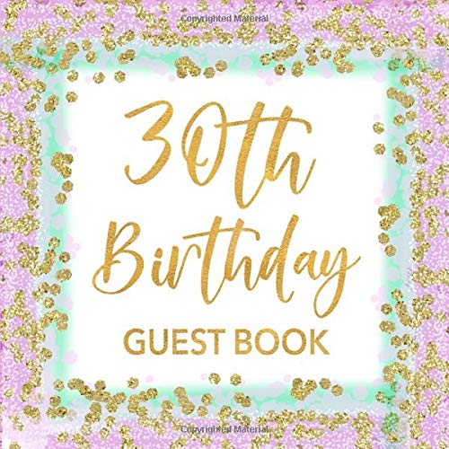 30th Birthday Guest Book: Mint Green, Lavender & Gold Confetti Sign In Guestbook for Women Turning 30 - Party Keepsake with Space for Visitors to ... for Email, Name and Address - Square Size (30th Bday Dekorationen)