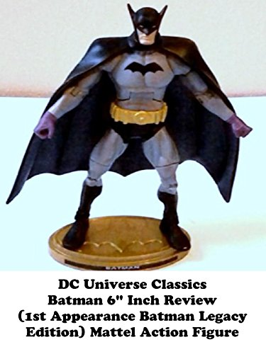 review-dc-universe-classics-batman-6-inch-review-1st-appearance-batman-legacy-edition-mattel-action-