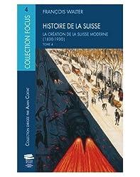 Histoire de la Suisse T4. la Creation de la Suisse Moderne (1830-1930 )