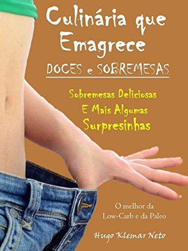 Culinária que Emagrece – Doces e Sobremesas: Sobremesas Deliciosas e Mais Algumas Surpresinhas (Portuguese Edition) por Hugo Klemar Neto