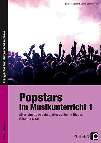 Popstars im Musikunterricht 1: 65 originelle Arbeitsblätter zu Justin Bieber, Rihanna & Co. (5. und 6. Klasse)