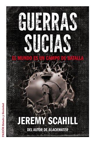 Guerras sucias: El mundo es un campo de batalla por Jeremy Scahill