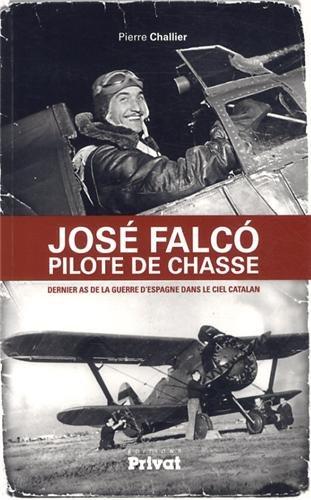 Jos Falco pilote de chasse : Dernier as de la guerre d'Espagne dans le ciel catalan