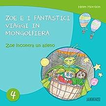 Libri per bambini: Zoe incontra un alieno - Zoe e i fantastici viaggi in mongolfiera (libri per bambini, storie della buonanotte, libri per bambini piccoli, ... per bambini 0 3 anni) (Italian Edition)
