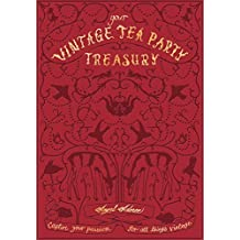 Vintage Tea Party Treasury: Capture Your Passion for all Things Vintage by Angel Adoree (2015-09-22)