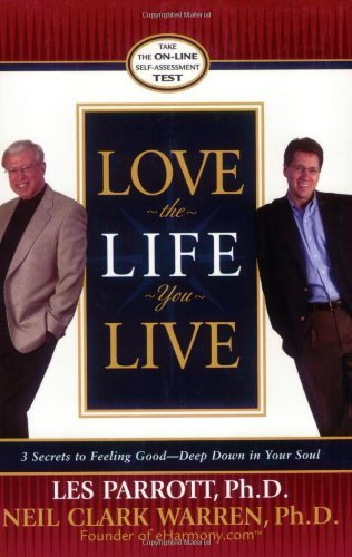 Love the Life You Live: 3 Secrets to Feeling Good--Deep down in Your Soul by Les Parrott (2004-06-01)