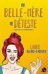 Ma belle-mère me déteste (mais je le lui rends bien) par Laure Allard-d'Adesky