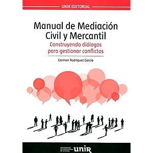 Manual de Mediación Civil y Mercantil: Construyendo diálogos para resolver conflictos