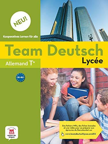 Allemand Tle B1-B2 Team Deutsch Lycée Neu! : Livre de l'élève Deutsch Terminal