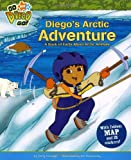 Diegos Arctic Adventure: A Book of Facts about Arctic Animals [With 21 Stickers and Foldout Map] (Go, Diego, Go!)