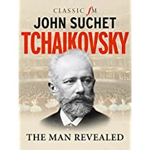 Tchaikovsky: The Man Revealed (English Edition)