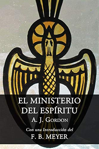 El Ministerio Del Espíritu por A. J. Gordon
