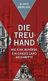 Die Treuhand: Wie eine Behörde ein ganzes Land abschaffte - Klaus Behling