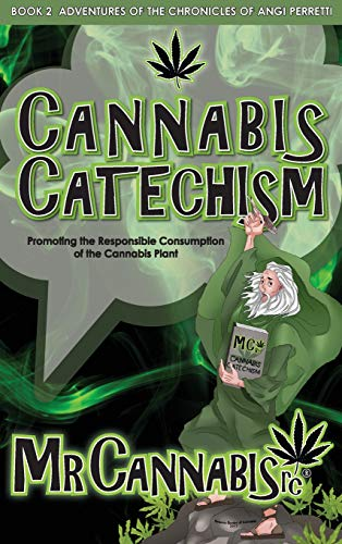 CANNABIS CATECHISM: Promoting the Responsible Consumption of the Cannabis Plant (Chronicles of Angi Perretti)