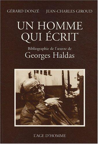 Un homme qui crit : Bibliographie de l'oeuvre de Georges Haldas
