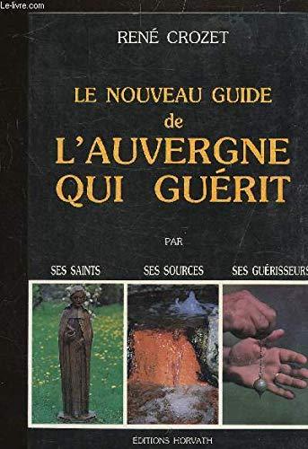 Le Nouveau guide de l'Auvergne qui guérit : Par ses saints, ses sources, ses guérisseurs (La France qui guérit)