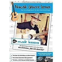 Akustik-Gitarre lernen: Das Grundlagenbuch für den Gitarrenanfänger