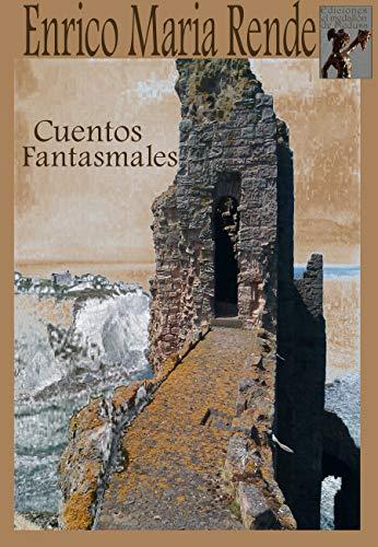 Cuentos Fantasmales: Relatos breves (Colección de cuentos nº 2) por Enrico Maria Rende