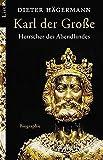 Karl der Große: Herrscher des Abendlandes