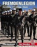 Fremdenlegion: Ausbildung - Bewaffnung - Einsatz - Peter Macdonald