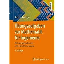 Übungsaufgaben zur Mathematik für Ingenieure: Mit durchgerechneten und erklärten Lösungen