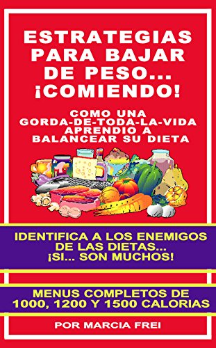 ESTRATEGIAS PARA BAJAR DE PESO... ¡COMIENDO!: COMO UNA GORDA-DE-TODA-LA-VIDA APRENDIO A BALANCEAR SU DIETA - MENUS COMPLETOS BAJOS EN CALORIAS (INSTITUTO DE LA SALUD nº 11)
