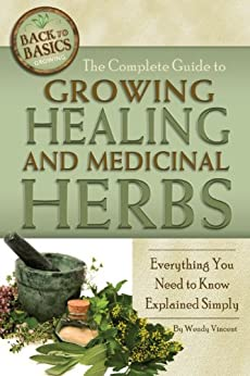 The Complete Guide to Growing Healing and Medicinal Herbs: Everything You Need to Know Explained Simply (Back to Basics: Growing) von [Vincent, Wendy]