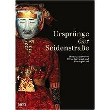 Ursprünge der Seidenstraße: Sensationelle Neufunde aus Xinjiang, China. Begleitbuch zur Ausstellung
