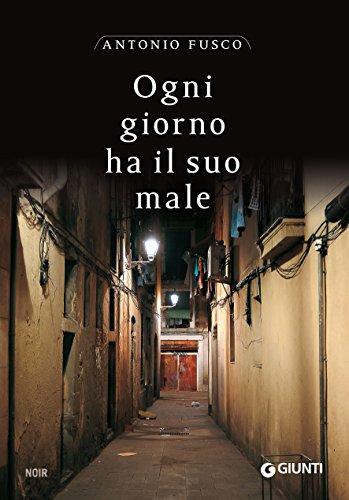 Ogni giorno ha il suo male: La prima indagine del commissario Casabona (Le indagini del commissario Casabona Vol. 1) (Italian Edition) por Antonio Fusco