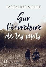 Sur l'écorchure de tes mots par Pascaline Nolot