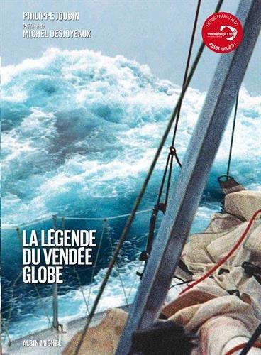 La Légende du Vendée Globe par Philippe Joubin