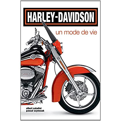 Harley-Davidson, un mode de vie : Histoire, rendez-vous, nouveaux modèles, customisations